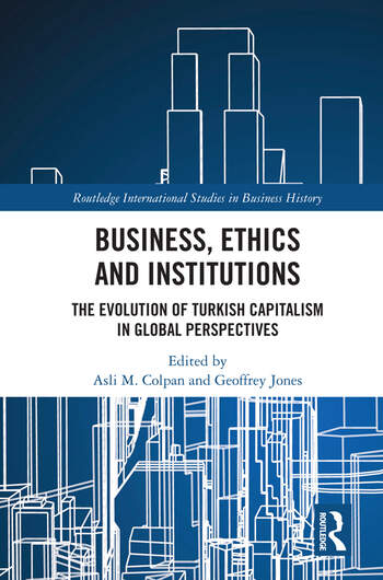 Business, Ethics and Institutions : The Evolution of Turkish Capitalism in Global Perspectives book cover