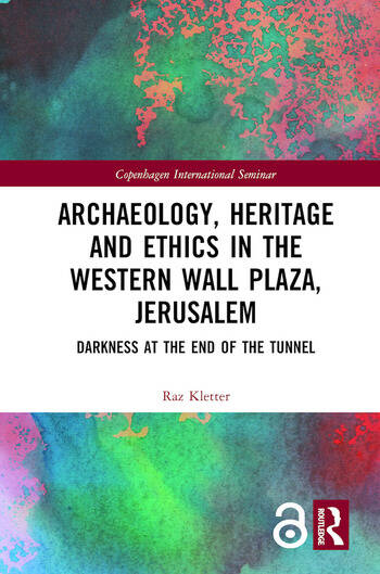 Archaeology, Heritage and Ethics in the Western Wall Plaza, Jerusalem : Darkness at the End of the Tunnel book cover