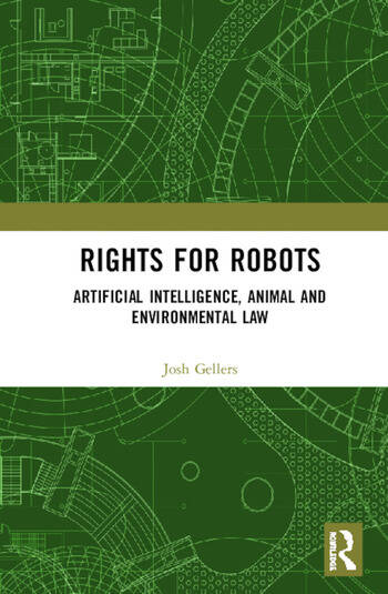 Rights for Robots Artificial Intelligence, Animal and Environmental Law