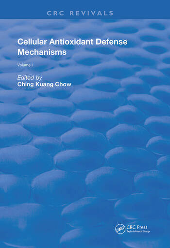 Cellular Antioxidant Defense Mechanisms 1st Edition Ching Kuang C
