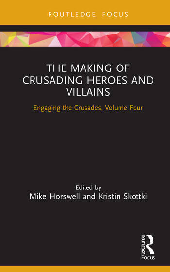 The Making of Crusading Heroes and Villains