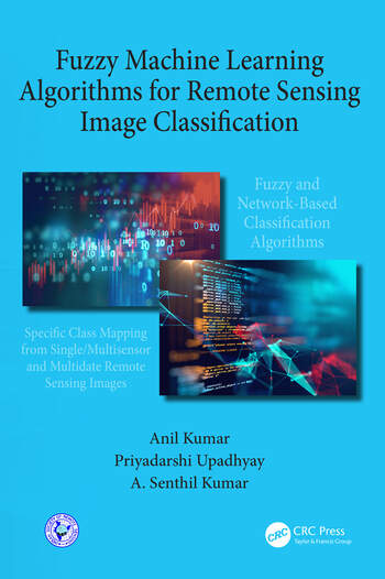 Fuzzy Machine Learning Algorithms for Remote Sensing Image Classification  book cover