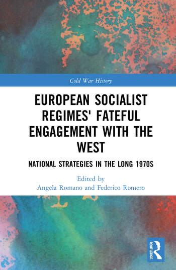 European Socialist Regimes' Fateful Engagement with the West : National Strategies in the Long 1970s book cover