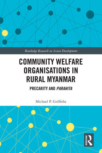 Community Welfare Organisations in Rural Myanmar : Precarity and Parahita book cover