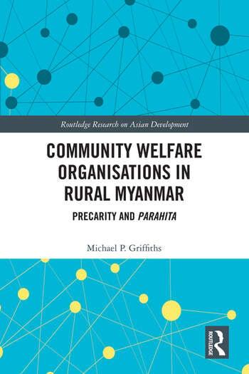 Community Welfare Organisations in Rural Myanmar : Precarity and Parahita book cover