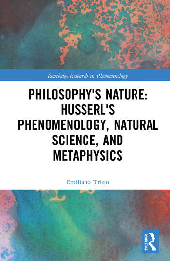 Philosophy's Nature: Husserl's Phenomenology, Natural Science, and Metaphysics Book Cover