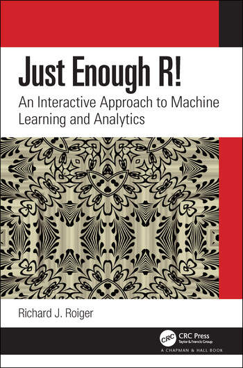 Just Enough R! : An Interactive Approach to Machine Learning and Analytics book cover
