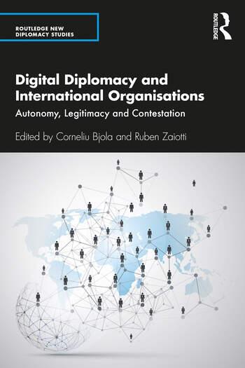 Digital Diplomacy and International Organisations : Autonomy, Legitimacy and Contestation book cover