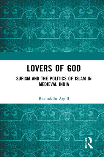 Lovers of God : Sufism and the Politics of Islam in Medieval India book cover