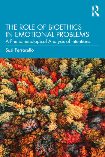 The Role of Bioethics in Emotional Problems: A Phenomenological Analysis of Intentions Book Cover