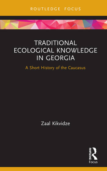 Traditional Ecological Knowledge in Georgia : A Short History of the Caucasus book cover