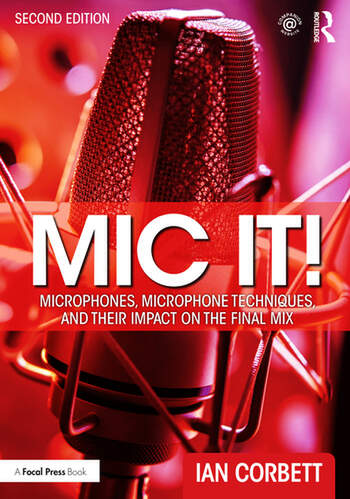Mic It! – Microphones, Microphone Techniques, and Their Impact on the Final Mix - Second Edition book cover