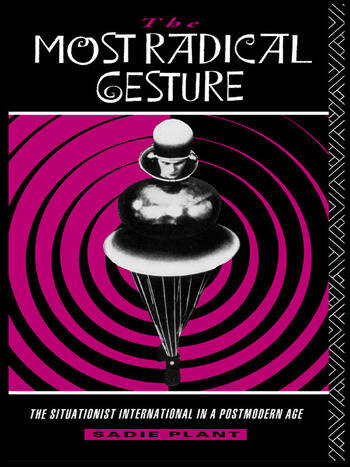 The Most Radical Gesture : The Situationist International in a Postmodern Age book cover