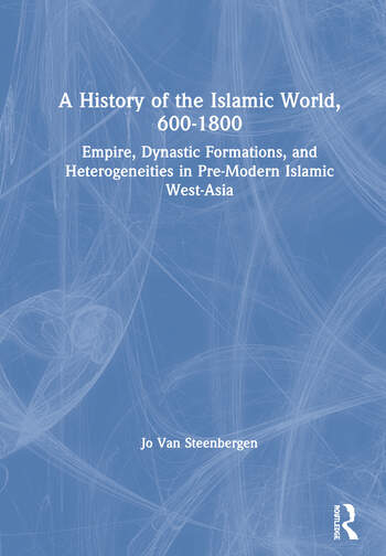 A History of the Islamic World, 600-1800 : Empire, Dynastic Formations, and Heterogeneities in Pre-Modern Islamic West-Asia book cover