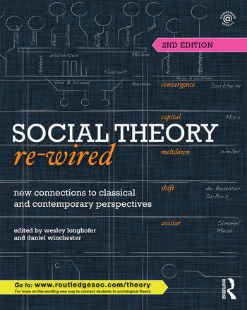 Social Theory Re Wired New Connections To Classical And Contemporary