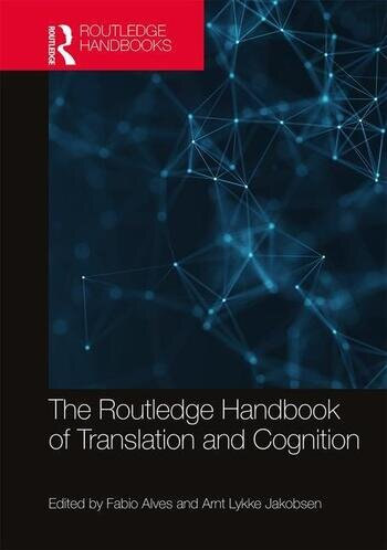 The Routledge Handbook of Translation and Cognition