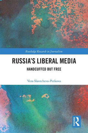 Russia's Liberal Media: Handcuffed but Free - 1st Edition - Vera Slav