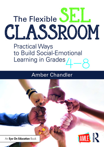 The Flexible SEL Classroom Practical Ways to Build Social Emotional Learning in Grades 4–8