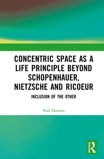 Concentric Space as a Life Principle Beyond Schopenhauer, Nietzsche and Ricoeur: Inclusion of the Other Couverture du livre