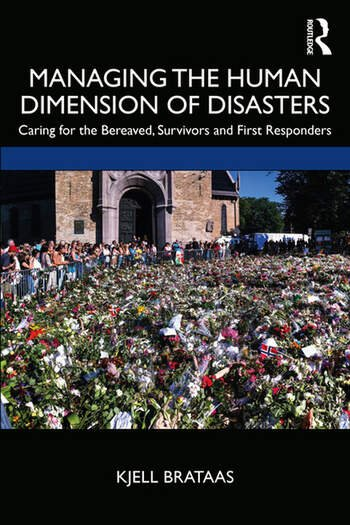 Managing the Human Dimension of Disasters : Caring for the Bereaved, Survivors and First Responders book cover