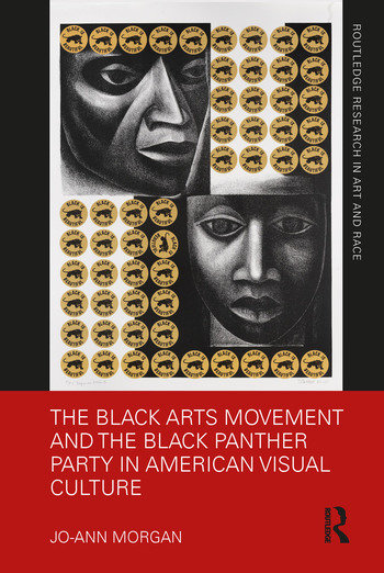 The Black Arts Movement and the Black Panther Party in American Visual Culture
