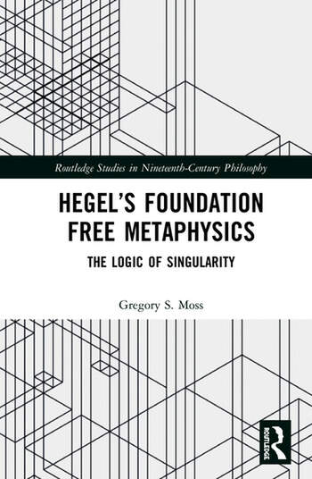 Hegel's Foundation Free Metaphysics: The Logic of Singularity Couverture du livre