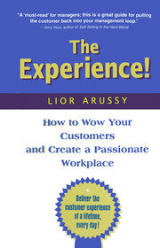 The Experience: How to Wow Your Customers and Create a Passionate Workplace