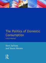 The Politics of Domestic Consumption - 1st Edition book cover