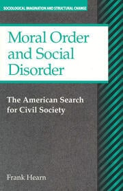 Moral Order and Social Disorder: American Search for Civil Society