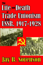 The Life and Death of Trade Unionism in the USSR, 1917-1928 - 1st Edition book cover