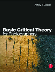 Basic Critical Theory for Photographers - 1st Edition book cover