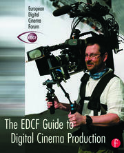 The EDCF Guide to Digital Cinema Production - 1st Edition book cover