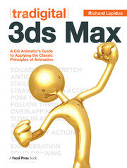 Tradigital 3ds Max: A CG Animator's Guide to Applying the Classic Principles of Animation