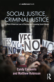 Social Justice, Criminal Justice: The Role of American Law in Effecting and Preventing Social Change