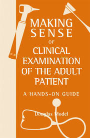 Making Sense of Clinical Examination of the Adult Patient: A Hands on Guide
