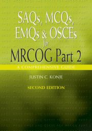 SAQs, MCQs, EMQs and OSCEs for MRCOG Part 2, Second edition: A comprehensive guide