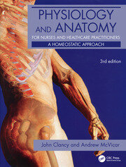 Physiology and Anatomy for Nurses and Healthcare Practitioners: A Homeostatic Approach, Third Edition