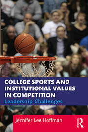 College Sports and Institutional Values in Competition - 1st Edition book cover