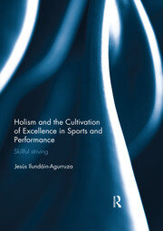 Holism and the Cultivation of Excellence in Sports and Performance: Skillful Striving