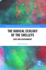 The Radical Ecology of the Shelleys: Eros and Environment