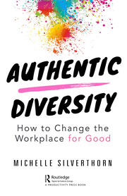 Authentic Diversity : How to Change the Workplace for Good - 1st Edition book cover