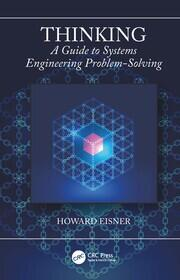 Thinking: A Guide to Systems Engineering Problem-Solving