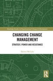 Changing Change Management: Strategy, Power and Resistance