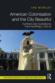 American Colonisation and the City Beautiful : Filipinos and Planning in the Philippines, 1916-35 - 1st Edition book cover