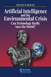 Artificial Intelligence and the Environmental Crisis : Can Technology Really Save the World? - 1st Edition book cover