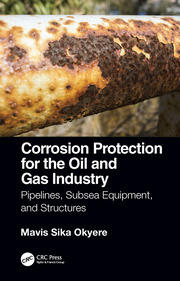 Corrosion Protection for the Oil and Gas Industry: Pipelines, Subsea Equipment, and Structures