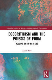 Ecocriticism and the Poiesis of Form: Holding on to Proteus
