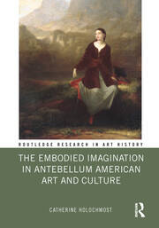 The Embodied Imagination in Antebellum American Art and Culture -  1st Edition book cover