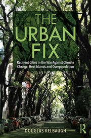 The Urban Fix : Resilient Cities in the War Against Climate Change, Heat Islands and Overpopulation - 1st Edition book cover