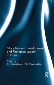 Globalisation, Development and Plantation Labour in India - 1st Edition book cover